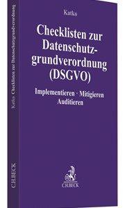 Katko; Checklisten zur Datenschutzgrundverordnung DSGVO – Implementieren, Mitigieren, Auditieren
